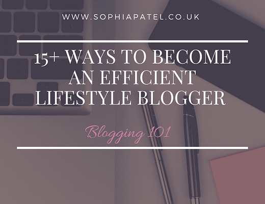 15+ Methods to Become an Organised and Efficient Lifestyle Blogger